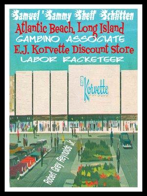 "cover image of Samuel ""Sammy Shell"" Schlitten Atlantic Beach, Long Island Gambino Associate E.J. Corvette Discount Store Labor Racketeer"