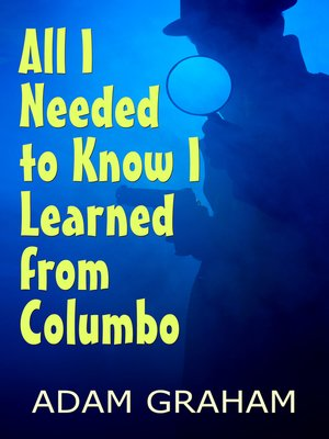 cover image of All I Needed to Know I Learned From Columbo