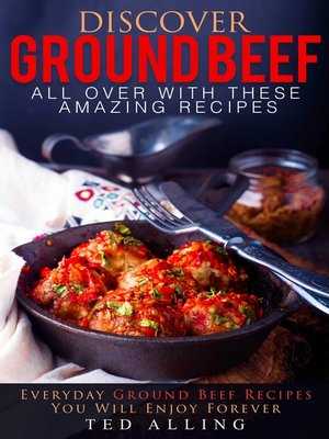 cover image of Discover Ground Beef All Over with These Amazing Recipes
