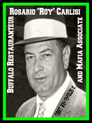 "cover image of Rosario ""Roy"" Carlisi Buffalo Restaurateur and Mafia Associate"