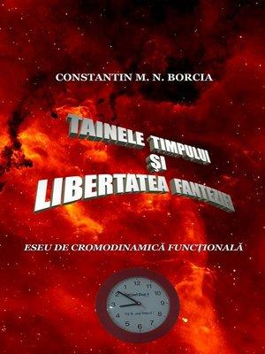 cover image of Tainele timpului și libertatea fanteziei (Eseu de cronodinamică ficţională)