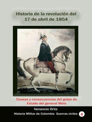 cover image of Historia de la revolución del 17 de abril de 1854 Causas y consecuencias del golpe de Estado del general Melo