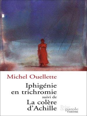 cover image of Iphigénie en trichromie suivi de La colère d'Achille