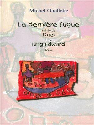 cover image of Dernière fugue suivi de Duel et de King Edward
