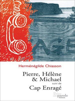 cover image of Pierre, Hélène et Michael suivi de Cap enragé