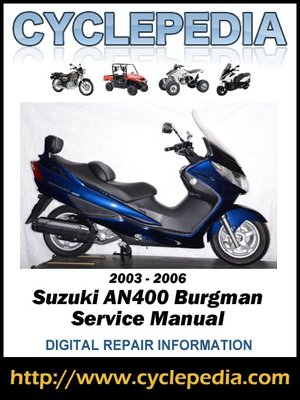 suzuki an400 burgman 2003 2006 service manual by cyclepedia press rh overdrive com 2006 burgman 400 service manual 2004 suzuki burgman 400 service manual
