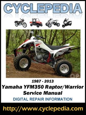 Yamaha YFM350 Raptor/Warrior 1987-2013 Service Manual by Cyclepedia Press LLC · OverDrive (Rakuten OverDrive): eBooks, audiobooks and videos for libraries