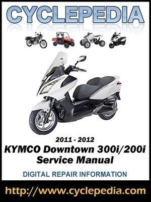 kymco downtown 300i 200i 2011 2012 service manual by cyclepedia rh overdrive com kymco downtown 300i manual kymco downtown 300i manual