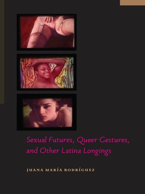 cover image of Sexual Futures, Queer Gestures, and Other Latina Longings