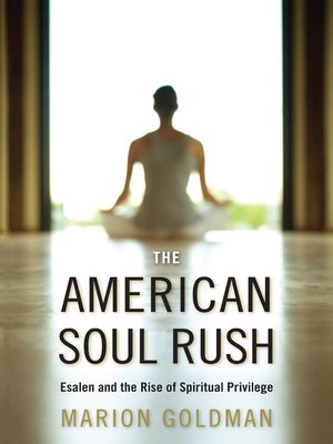 The American Soul Rush: Esalen and the Rise of Spiritual Privilege (Qualitative Studies in Religion)