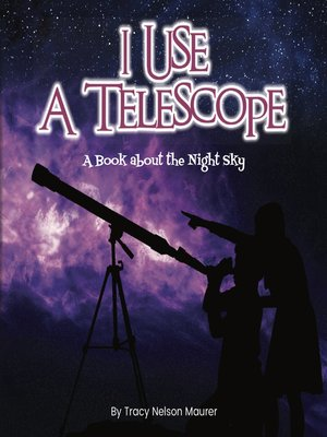 cover image of I Use a Telescope; A Book About The Night Sky
