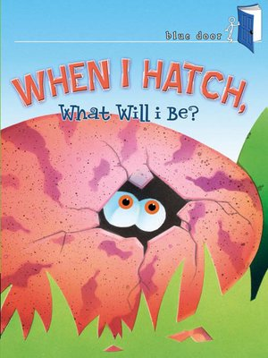 cover image of When I Hatch, What Will I Be?