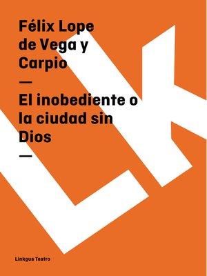 cover image of El inobediente o la ciudad sin Dios