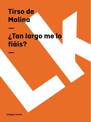 cover image of ¿Tan largo me lo fiáis?