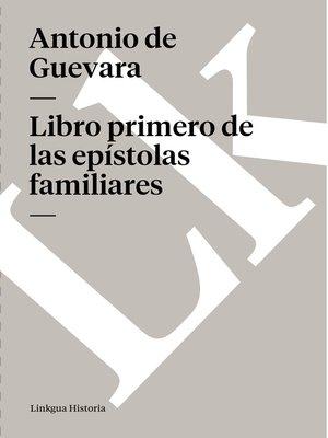 cover image of Libro primero de las epístolas familiares