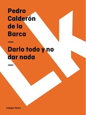 cover image of Darlo todo y no dar nada