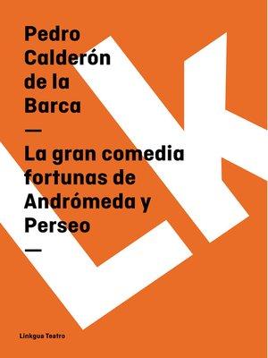 cover image of La gran comedia fortunas de Andrómeda y Perseo