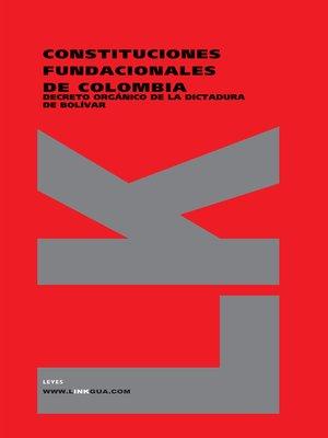 cover image of Constituciones fundacionales de Colombia. Decreto orgánico de la dictadura de Bolívar
