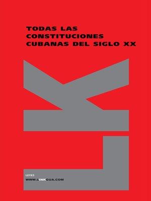 cover image of Todas las Constituciones cubanas del siglo XX