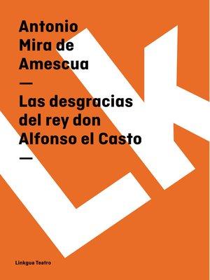 cover image of Las desgracias del rey don Alfonso el Casto