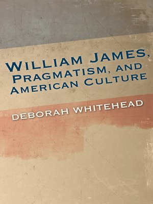 cover image of William James, Pragmatism, and American Culture