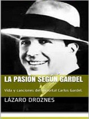 cover image of La Pasión Según Gardel