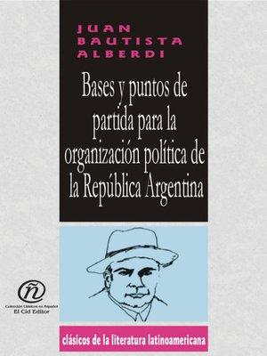 cover image of Bases y Puntos de Partida Para la Organización Política de la República Argentina