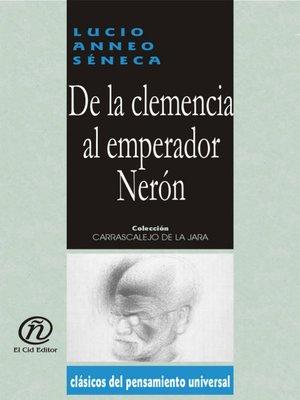 cover image of De la Clemencia Al Emperador Nerón