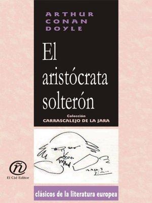 cover image of El aristócrata solterón