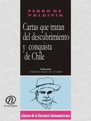 cover image of Cartas Que Tratan del Descubrimiento y Conquista de Chile