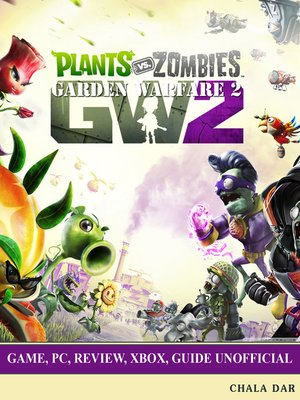 cover image of Plants vs Zombies Garden Warfare 2 Game, Pc, Review, Xbox, Guide Unofficial