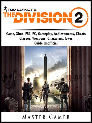 cover image of Tom Clancys The Division 2 Game, Xbox, PS4, PC, Gameplay, Achievements, Cheats, Classes, Weapons, Characters, Jokes, Guide Unofficial