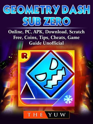cover image of Geometry Dash Sub Zero, Online, PC, APK, Download, Scratch, Free, Coins, Tips, Cheats, Game Guide Unofficial