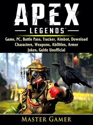 cover image of Apex Legends Game, PC, Battle Pass, Tracker, Aimbot, Download, Characters, Weapons, Abilities, Armor, Jokes, Guide Unofficial