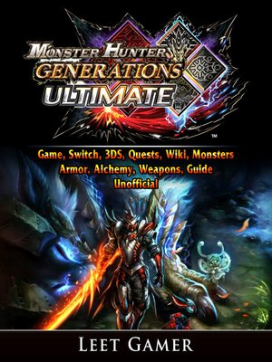 cover image of Monster Hunter Generations Ultimate Game, Switch, 3DS, Quests, Wiki, Monsters, Armor, Alchemy, Weapons, Guide Unofficial