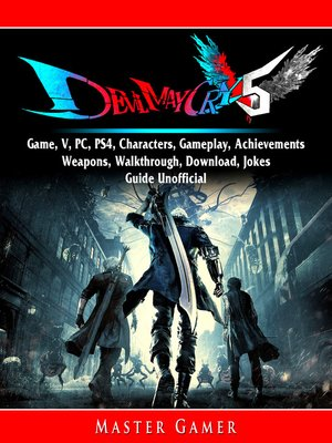 cover image of Devil May Cry 5 Game, V, PC, PS4, Characters, Gameplay, Achievements, Weapons, Walkthrough, Download, Jokes, Guide Unofficial