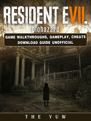 cover image of Resident Evil Biohazard Game Walkthroughs, Gameplay, Cheats Download Guide Unofficial