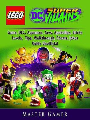 cover image of Lego DC Super Villains Game, DLC, Aquaman, Ares, Apokolips, Bricks, Levels, Tips, Walkthrough, Cheats, Jokes, Guide Unofficial