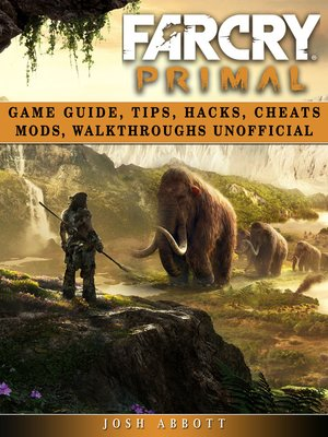 cover image of Far Cry Primal Game Guide, Tips, Hacks, Cheats Mods, Walkthroughs Unofficial