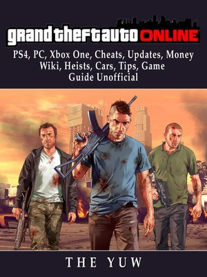 cover image of Grand Theft Auto Online, PS4, PC, Xbox One, Cheats, Updates, Money, Wiki, Heists, Cars, Tips, Game Guide Unofficial