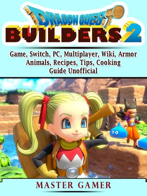 cover image of Dragon Quest Builders 2 Game, Switch, PC, Multiplayer, Wiki, Armor, Animals, Recipes, Tips, Cooking, Guide Unofficial