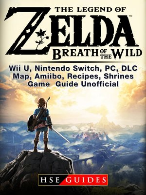 cover image of Legend of Zelda Breath of the Wild Wii U, Nintendo Switch, PC, DLC, Map, Amiibo, Recipes, Shrines, Game Guide Unofficial