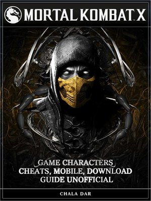 cover image of Mortal Kombat X Game Characters, Cheats, Mobile, Download Guide Unofficial