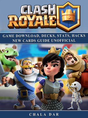 cover image of Clash Royale Game Download, Decks, Stats, Hacks New Cards Guide Unofficial