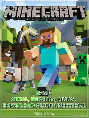 cover image of Minecraft Game Skins, Servers, Mods, Download Guide Unofficial