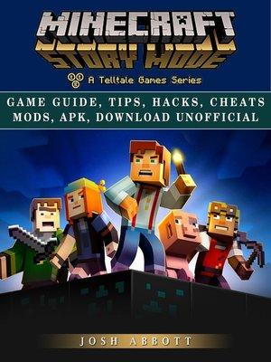 cover image of Minecraft Story Mode Game Guide, Tips, Hacks, Cheats Mods, Apk, Download Unofficial