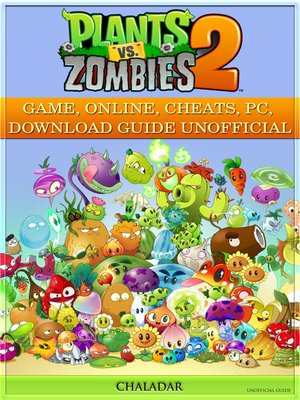 cover image of Plants Vs Zombies 2 Game, Online, Cheats, Pc, Download Guide Unofficial