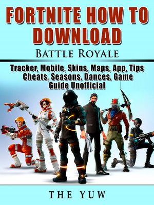 cover image of Fortnite How to Download, Battle Royale, Tracker, Mobile, Skins, Maps, App, Tips, Cheats, Seasons, Dances, Game Guide Unofficial