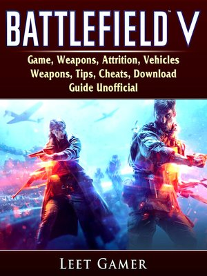 cover image of Battlefield V Game, Weapons, Attrition, Vehicles, Weapons, Tips, Cheats, Download, Guide Unofficial