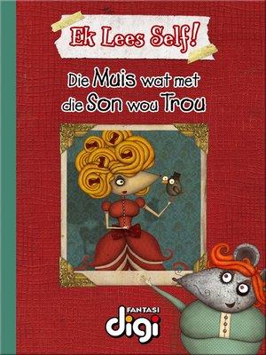 cover image of Ek lees Self! Die Muis wat met Son wou Trou